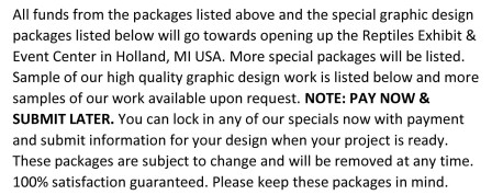 all funds from the packages listed above and the special graphic design packages listed below will go towards opening up the reptiles exhibit